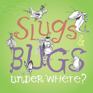 Slugs and Bugs - Under Where